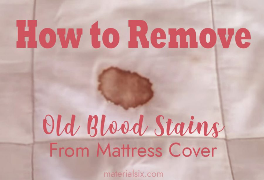 How to remove old blood stains from mattess cover