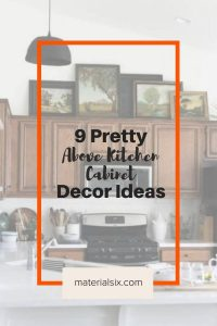 9 Pretty Above Kitchen Cabinet Decor Ideas
