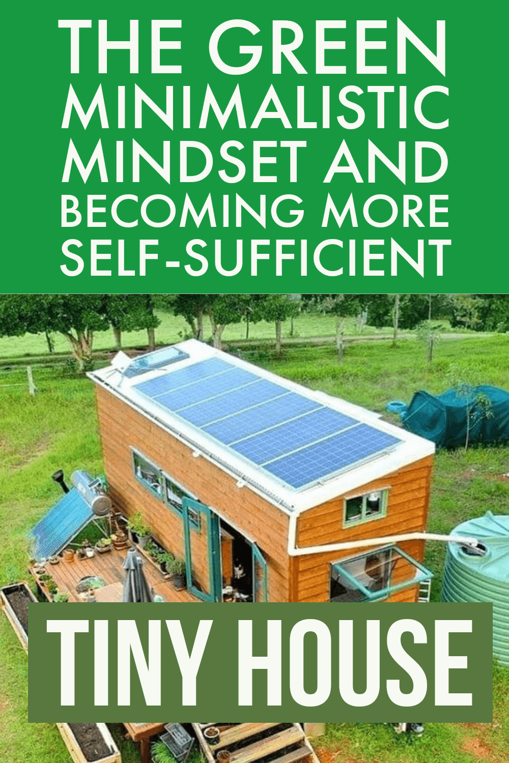 Tiny House : The Green Minimalistic Mindset and Become More Self-Sufficient