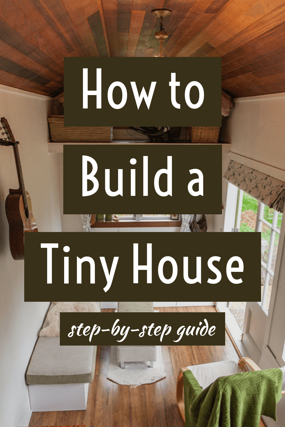 How to build a tiny house - The Ultimate Step-by-step Guide