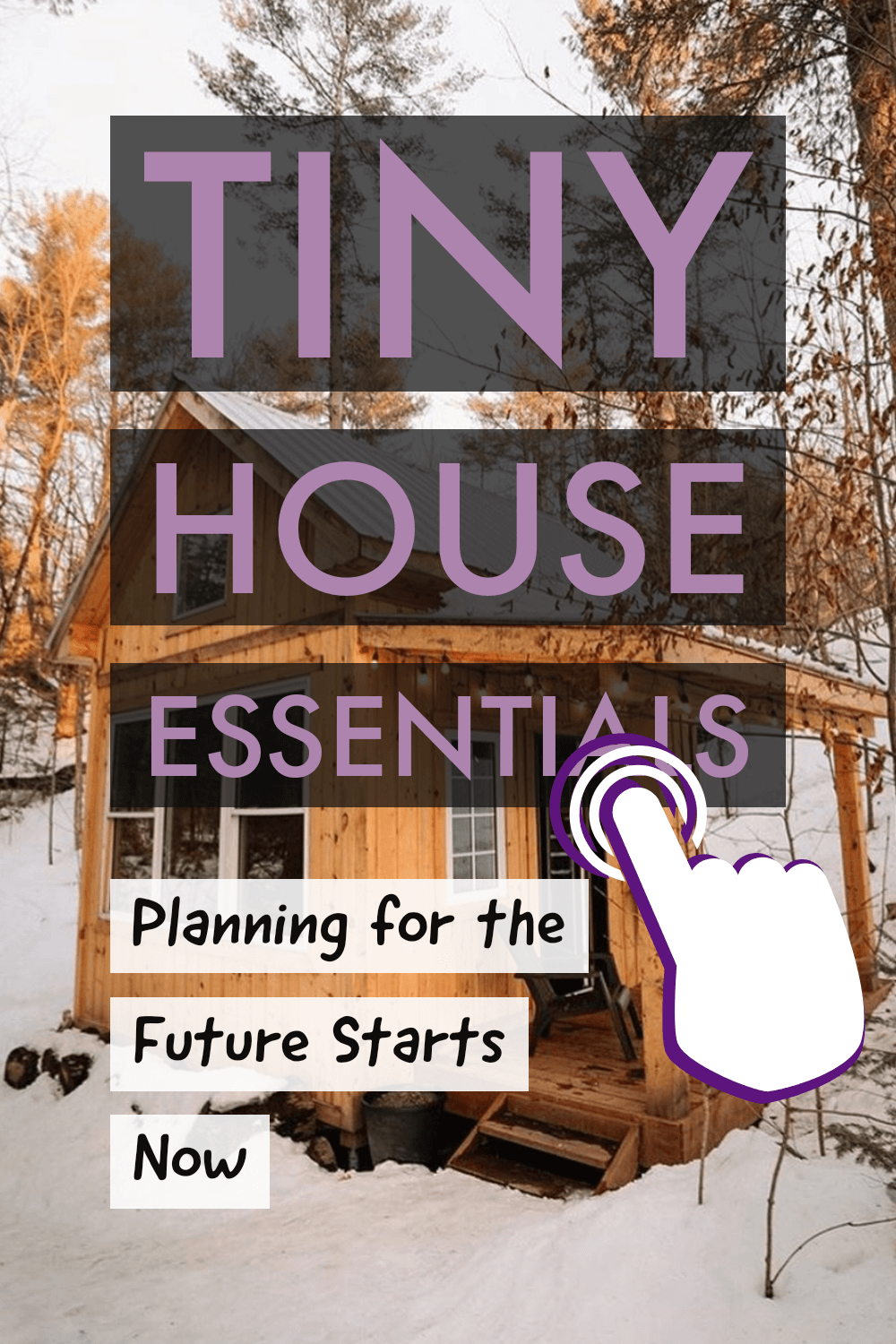 Tiny House Essentials - Planning for the future starst now!