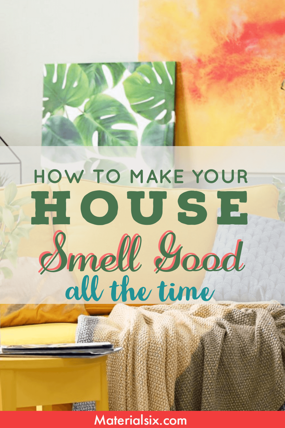 Tips and tricks on how to make your house smell good all the time for cheap.