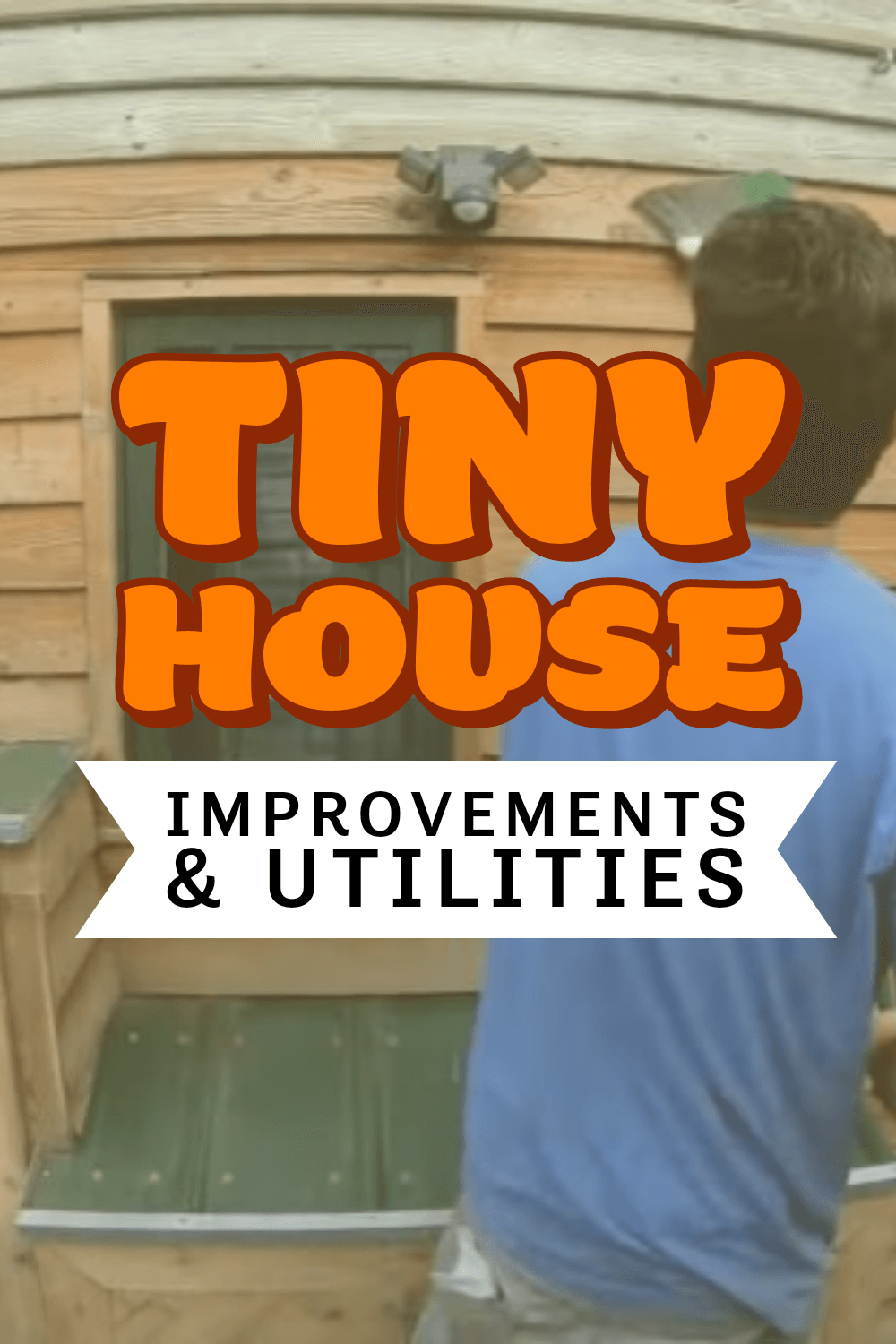 tiny house improvements and utilities